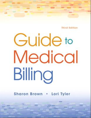 Guide to Medical Billing By Brown, Sharon/ Tyler, Lori