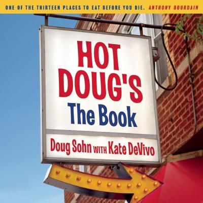 Hot Doug's: the Book By Sohn, Doug/ Devivo, Kate