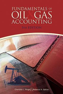 Fundamentals of Oil & Gas Accounting By Wright, Charlotte J., Ph.D./ Gallun, Rebecca A.